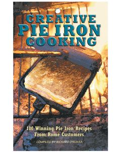 Rome Industries Creative Pie Iron Cookbook - Creative Pie Iron&Trade; Cooking